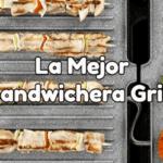 mejor sandwichera con grill